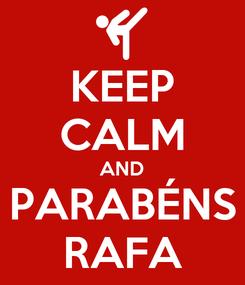 Poster: KEEP CALM AND PARABÉNS RAFA