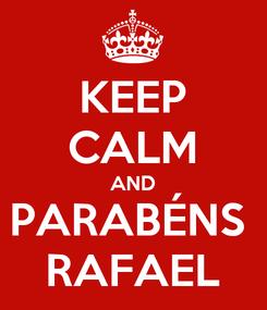 Poster: KEEP CALM AND PARABÉNS  RAFAEL