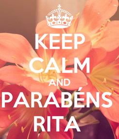 Poster: KEEP CALM AND PARABÉNS  RITA