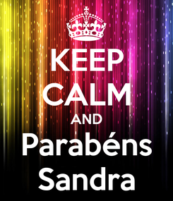 Poster: KEEP CALM AND Parabéns Sandra