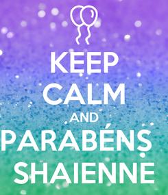 Poster: KEEP CALM AND PARABÉNS   SHAIENNE