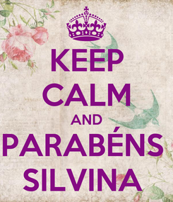 Poster: KEEP CALM AND PARABÉNS  SILVINA