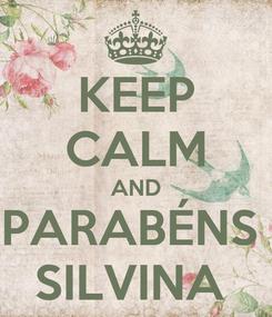 Poster: KEEP CALM AND PARABÉNS  SILVINA