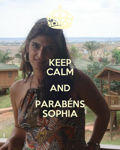Poster: KEEP CALM AND PARABÉNS SOPHIA