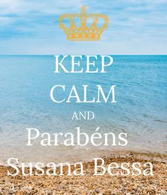 Poster: KEEP CALM AND Parabéns   Susana Bessa