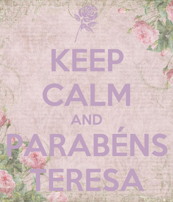 Poster: KEEP CALM AND PARABÉNS TERESA