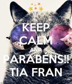 Poster: KEEP CALM AND PARABÉNS!! TIA FRAN