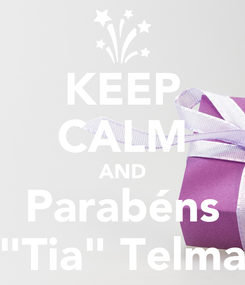 "Poster: KEEP CALM AND Parabéns ""Tia"" Telma"