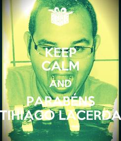 Poster: KEEP CALM AND PARABÉNS TIHIAGO LACERDA