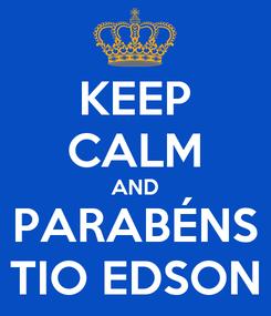 Poster: KEEP CALM AND PARABÉNS TIO EDSON