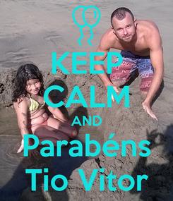 Poster: KEEP CALM AND Parabéns Tio Vitor