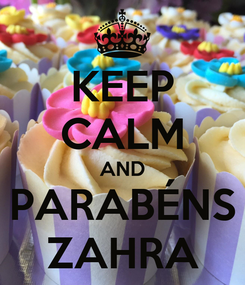 Poster: KEEP CALM AND PARABÉNS ZAHRA