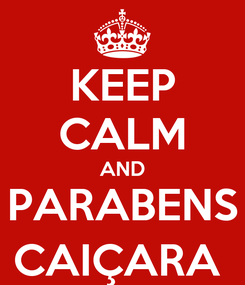 Poster: KEEP CALM AND PARABENS CAIÇARA
