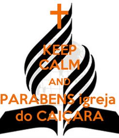 Poster: KEEP CALM AND PARABENS igreja   do CAIÇARA