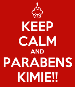 Poster: KEEP CALM AND PARABENS KIMIE!!