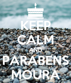 Poster: KEEP CALM AND PARABENS MOURA