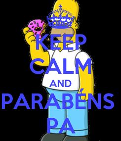 Poster: KEEP CALM AND PARABÉNS  PA