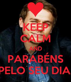 Poster: KEEP CALM AND PARABÉNS PELO SEU DIA!
