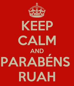 Poster: KEEP CALM AND PARABÉNS  RUAH