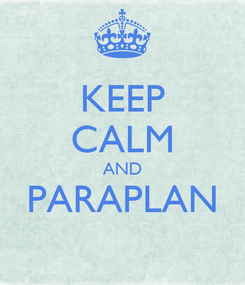 Poster: KEEP CALM AND PARAPLAN