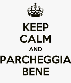 Poster: KEEP CALM AND PARCHEGGIA BENE