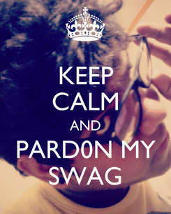 Poster: KEEP CALM AND PARD0N MY SWAG