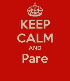 Poster: KEEP CALM AND Pare