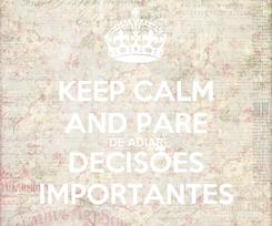 Poster: KEEP CALM AND PARE DE ADIAR DECISÕES IMPORTANTES
