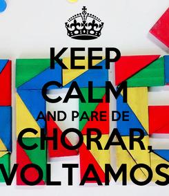 Poster: KEEP CALM AND PARE DE  CHORAR, VOLTAMOS