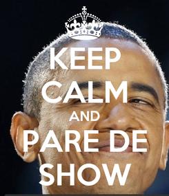 Poster: KEEP CALM AND PARE DE SHOW