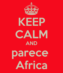 Poster: KEEP CALM AND parece  Africa