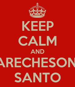 Poster: KEEP CALM AND PARECHESONO SANTO