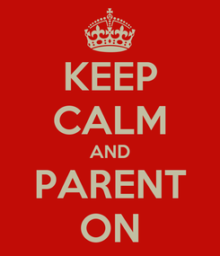 Poster: KEEP CALM AND PARENT ON