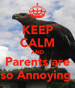 Poster: KEEP CALM AND Parents are so Annoying