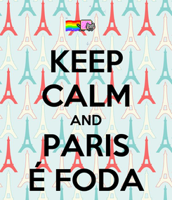 Poster: KEEP CALM AND PARIS É FODA