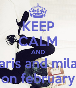 Poster: KEEP CALM AND paris and milan on february