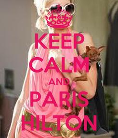 Poster: KEEP CALM AND PARIS HILTON