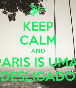 Poster: KEEP CALM AND PARIS IS UMA  DESLIGADO