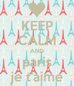 Poster: KEEP CALM AND paris je t'aime