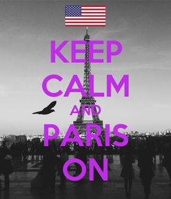 Poster: KEEP CALM AND PARIS ON