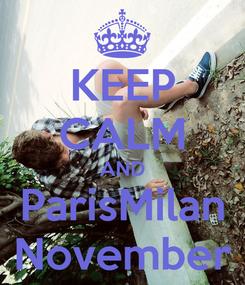 Poster: KEEP CALM AND ParisMilan November