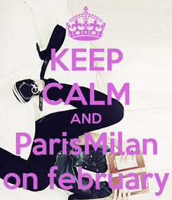 Poster: KEEP CALM AND ParisMilan on february