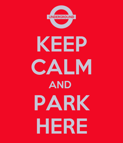 Poster: KEEP CALM AND  PARK HERE
