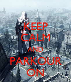 Poster: KEEP CALM AND PARKOUR ON