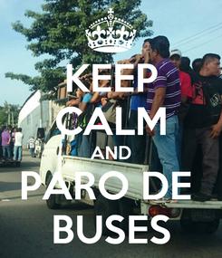 Poster: KEEP CALM AND PARO DE  BUSES