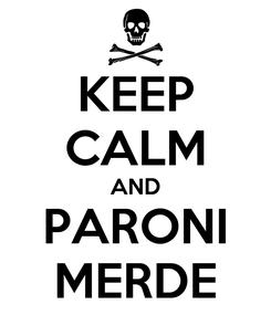 Poster: KEEP CALM AND PARONI MERDE