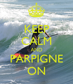 Poster: KEEP CALM AND PARPIGNE ON