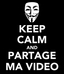 Poster: KEEP CALM AND PARTAGE MA VIDEO