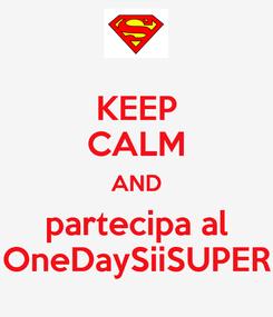 Poster: KEEP CALM AND partecipa al OneDaySiiSUPER