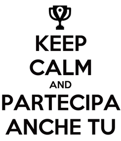 Poster: KEEP CALM AND PARTECIPA ANCHE TU